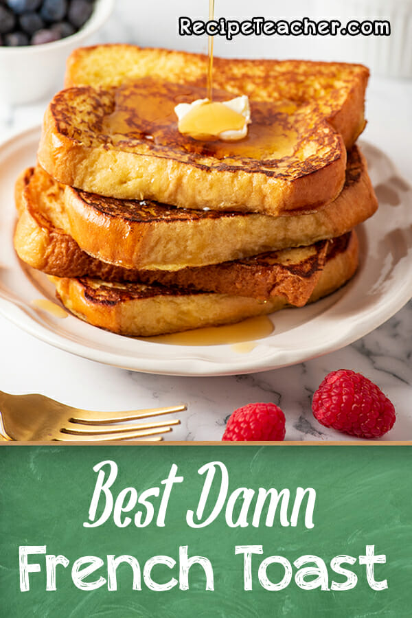 Recipe for the Best Damn French Toast from RecipeTeacher