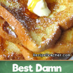 Recipe for the best damn French Toast